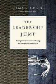 The Leadership Jump: Building Partnerships Between Existing and Emerging Christian Leaders by Jimmy Long image