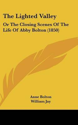 The Lighted Valley: Or The Closing Scenes Of The Life Of Abby Bolton (1850) by Anne Bolton image