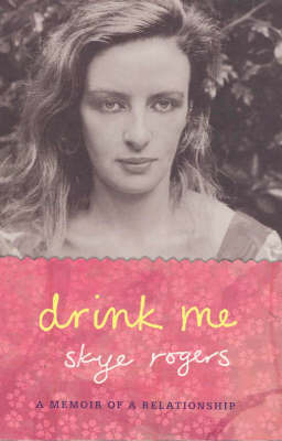 Drink Me: A Relationship Memoir by Skye Rogers