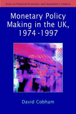 The Making of Monetary Policy in the UK 1975-2000 by David Cobham
