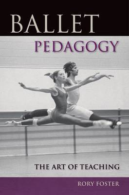 Ballet Pedagogy by Rory Foster