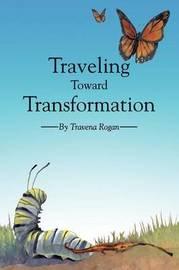 Traveling Toward Transformation by Travena Rogan