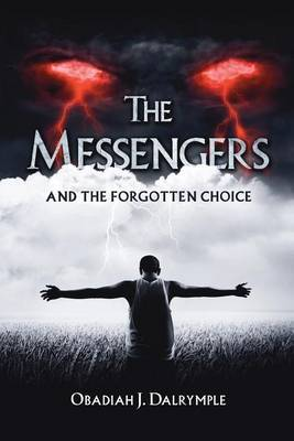 The Messengers and the Forgotten Choice by Obadiah J Dalrymple