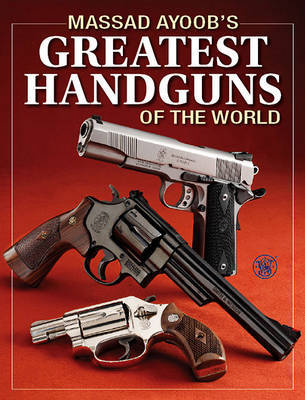 Massad Ayoob's Greatest Handguns of the World by Massad Ayoob