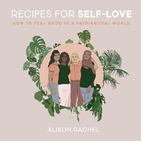 Recipes for Self-Love by Alison Rachel