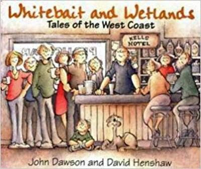 Whitebait and Wetlands: Tales of the West Coast by John E. (John Edward) Dawson
