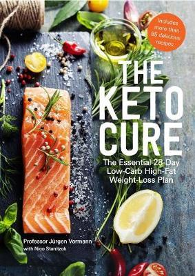 The Keto Cure : The Essential 28 Day Low-Carb High-Fat Weight-Loss Plan by Jurgen Vormann