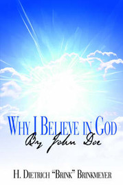 "Why I Believe in God by John Doe by H. Dietrich ""Brink"" Brinkmeyer image"