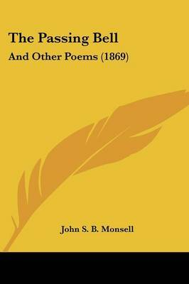The Passing Bell: And Other Poems (1869) by John S B Monsell image