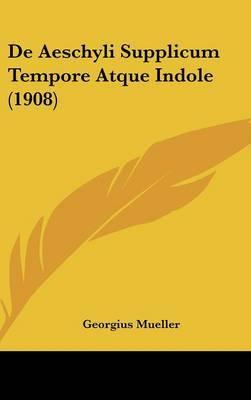 de Aeschyli Supplicum Tempore Atque Indole (1908) by Georgius Mueller image