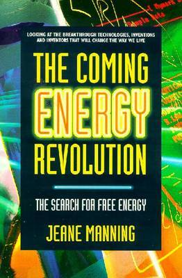 The Coming Energy Revolution: The Search for Free Energy by Jeane Manning image