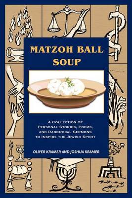 Matzoh Ball Soup: A Collection of Personal Stories, Poems, and Rabbinical Sermons to Inspire the Jewish Spirit by Joshua Kramer image