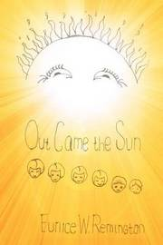 Out Came the Sun by Eunice W Remington