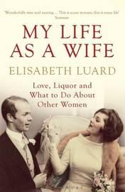 My Life as a Wife by Elisabeth Luard