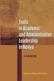 Trails in Academic and Administrative Leadership in Kenya by Ratemo Waya Michieka