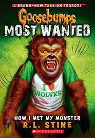 How I Met My Monster (Goosebumps Most Wanted #3) by R.L. Stine