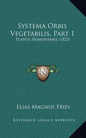 Systema Orbis Vegetabilis, Part 1: Plante Homonemee (1825) by Elias Magnus Fries