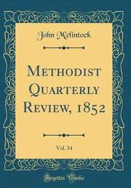 Methodist Quarterly Review, 1852, Vol. 34 (Classic Reprint) by John M'Clintock image