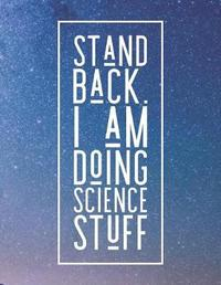 Stand Back. I Am Doing Science Stuff by Grunduls Co Quote Notebooks