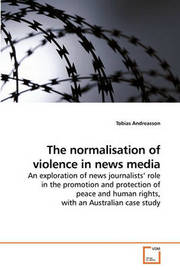 The Normalisation of Violence in News Media by Tobias Andreasson