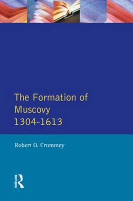 Formation of Muscovy 1300 - 1613, The by Robert O. Crummey image