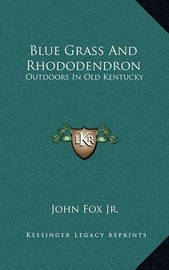Blue Grass and Rhododendron: Outdoors in Old Kentucky by John Fox