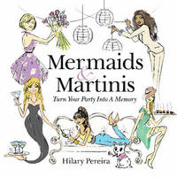 Mermaids & Martinis by Hilary Pereira