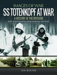 SS Totenkopf Division at War by Ian Baxter