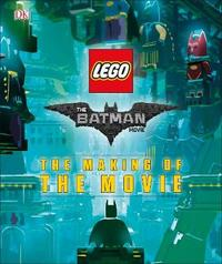 The LEGO Batman Movie: The Making of the Movie by DK