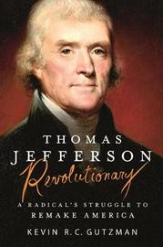 Thomas Jefferson - Revolutionary by Kevin R C Gutzman image
