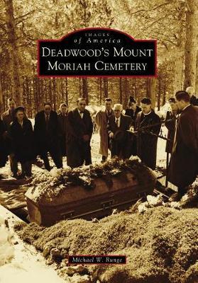 Deadwood's Mount Moriah Cemetery by Michael W. Runge