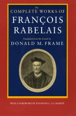 The Complete Works of Francois Rabelais by Francois Rabelais