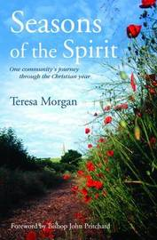 Seasons of the Spirit: One Community's Journey Through the Christian Year by Teresa Morgan image
