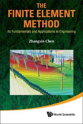 Finite Element Method, The: Its Fundamentals And Applications In Engineering by Zhangxin Chen