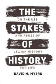 The Stakes of History by David N Myers