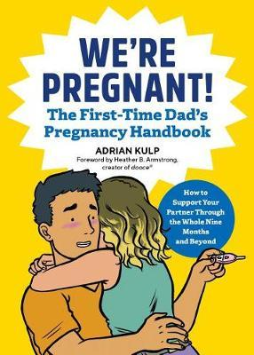 We're Pregnant! the First Time Dad's Pregnancy Handbook by Adrian Kulp