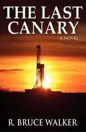 The Last Canary by R. Bruce Walker