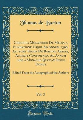 Chronica Monasterii de Melsa, a Fundatione Usque Ad Annum 1396, Auctore Thoma de Burton, Abbate, Accedit Continuatio Ad Annum 1406 a Monacho Quodam Ipsius Domus, Vol. 3 by Thomas (De Burton)