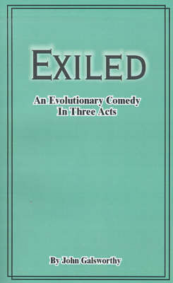 Exiled: An Evolutionary Comedy in Three Acts by John Galsworthy image