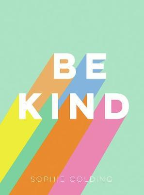 Be Kind by Sophie Golding