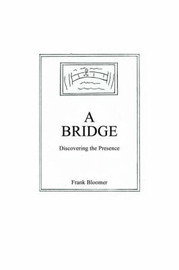 A Bridge: Discovering the Presence by Frank Bloomer image