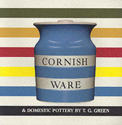 Cornish Ware and Domestic Pottery by T.G. Green by Paul Atterbury