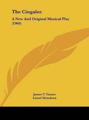 The Cingalee: A New and Original Musical Play (1904) by James T Tanner