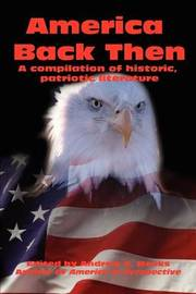 America Back Then: A Compilation of Historic, Patriotic Literature by Andrew S. Weeks image