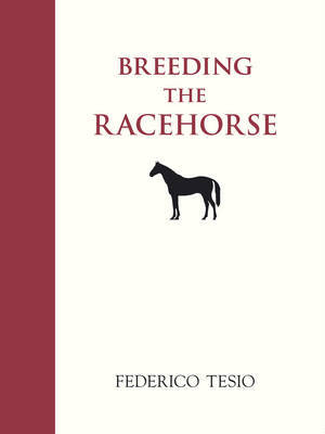 Breeding the Racehorse by Federico Tesio