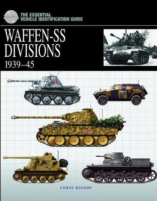 The Essential Vehicle Identification Guide: Waffen-Ss Divisions 1939-45 by Chris Bishop