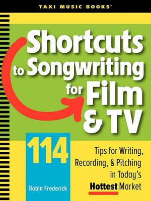 Shortcuts to Songwriting for Film & TV by Robin Frederick