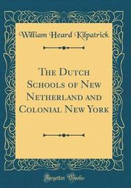 The Dutch Schools of New Netherland and Colonial New York (Classic Reprint) by William Heard Kilpatrick image