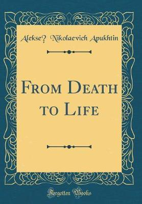 From Death to Life (Classic Reprint) by Alekseĭ Nikolaevich Apukhtin