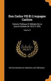 Don Carlos VII Et l'Espagne Carliste by Arthur Maximilien Timole Lort-Serignan